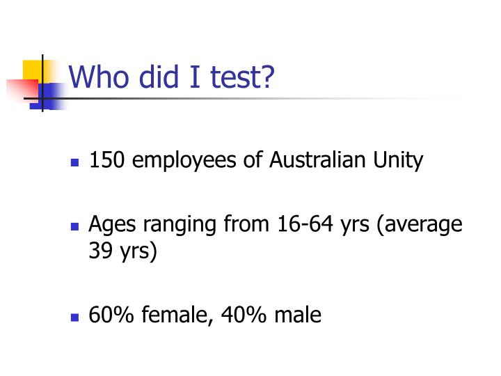 Who did I test?