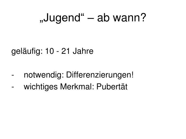 """""""Jugend"""" – ab wann?"""