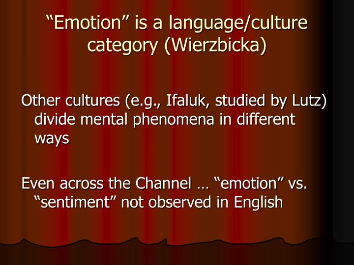 """Emotion"" is a language/culture category (Wierzbicka)"