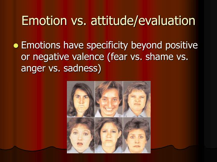 Emotion vs. attitude/evaluation