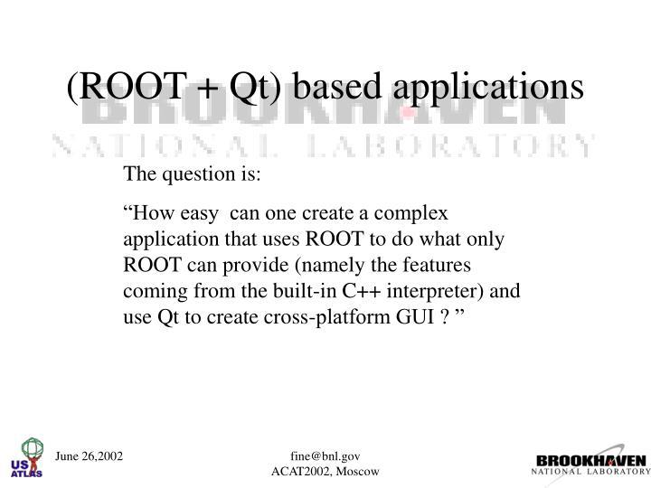 (ROOT + Qt) based applications