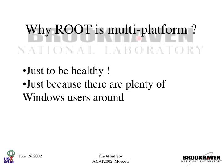 Why root is multi platform