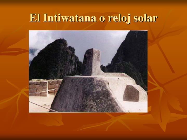 El Intiwatana o reloj solar