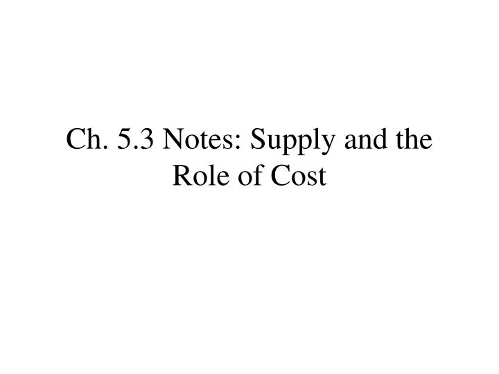 Ch 5 3 notes supply and the role of cost