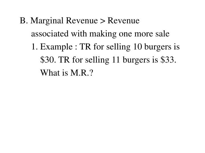 B. Marginal Revenue > Revenue