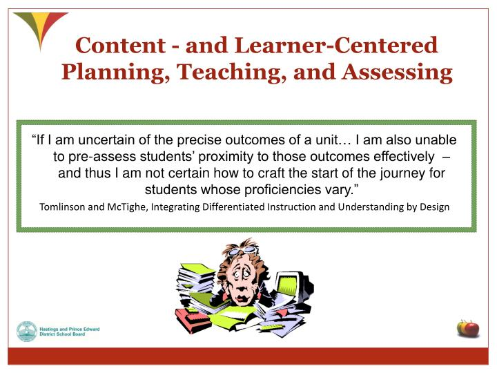 Content - and Learner-Centered Planning, Teaching, and Assessing