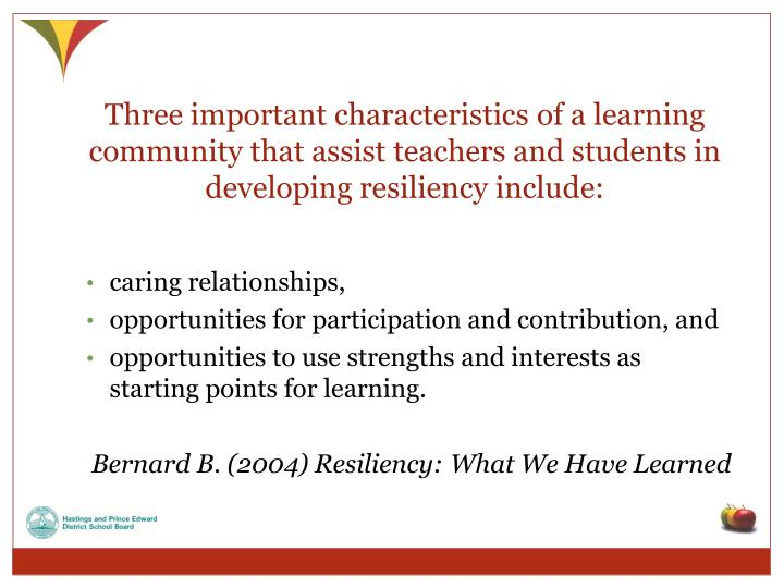 Three important characteristics of a learning community that assist teachers and students in developing resiliency include: