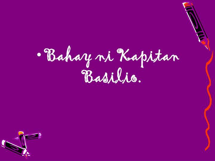 Bahay ni Kapitan Basilio.