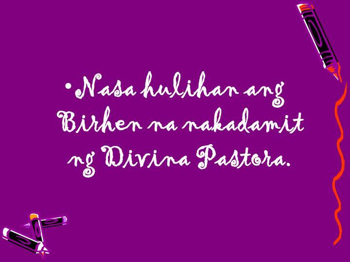 Nasa hulihan ang Birhen na nakadamit ng Divina Pastora.