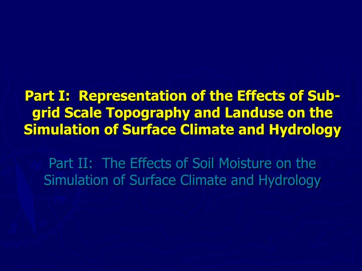 Part I:  Representation of the Effects of Sub-grid Scale Topography and Landuse on the Simulation of...