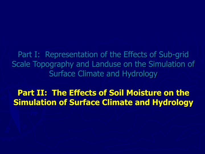 Part I:  Representation of the Effects of Sub-grid Scale Topography and Landuse on the Simulation of Surface Climate and Hydrology