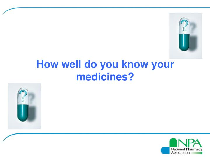How well do you know your medicines?