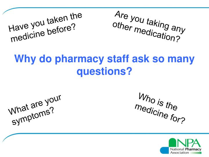 Why do pharmacy staff ask so many questions?