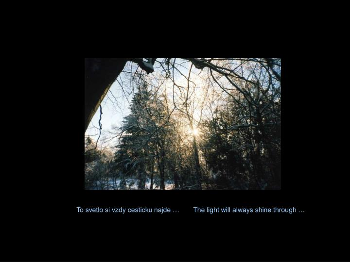 To svetlo si vzdy cesticku najde …