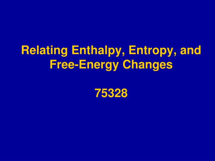 Relating Enthalpy, Entropy, and Free-Energy Changes