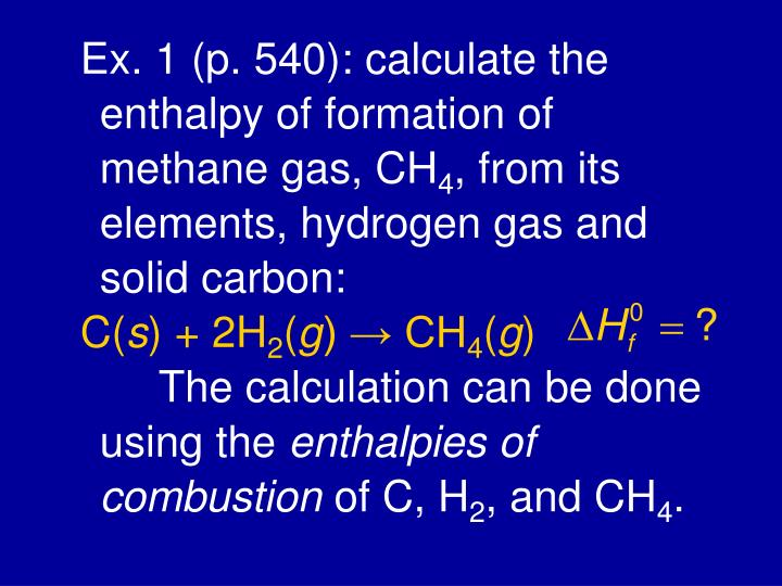 Ex. 1 (p. 540): calculate the enthalpy of formation of methane gas, CH