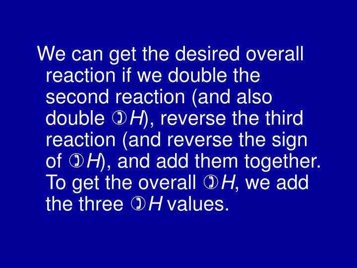 We can get the desired overall reaction if we double the second reaction (and also double