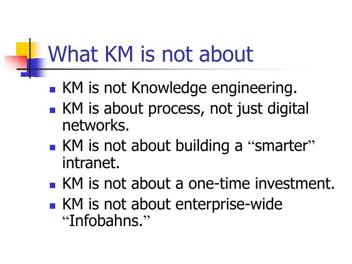 What KM is not about