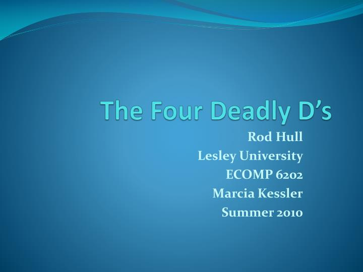 The four deadly d s