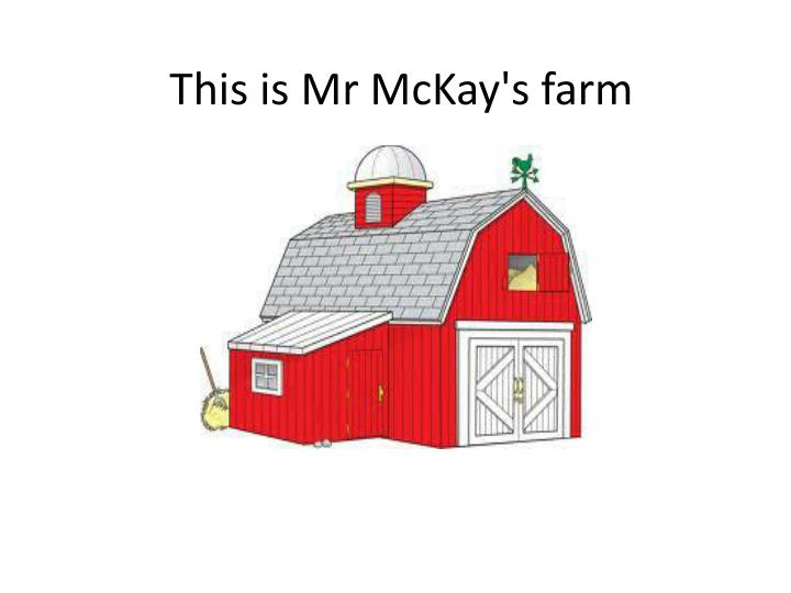 This is mr mckay s farm