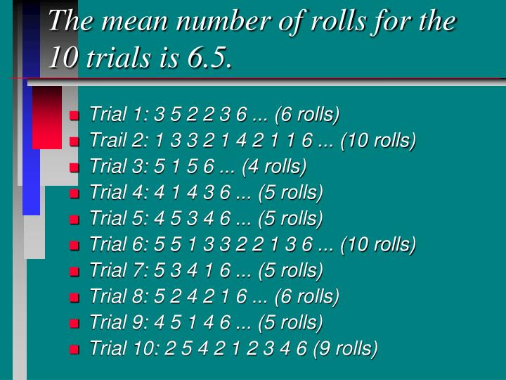 The mean number of rolls for the 10 trials is 6.5.