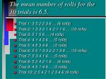 the mean number of rolls for the 10 trials is 6 5