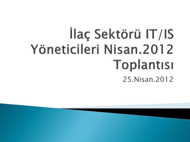 İlaç Sektörü IT/IS Yöneticileri Nisan.2012 Toplantısı