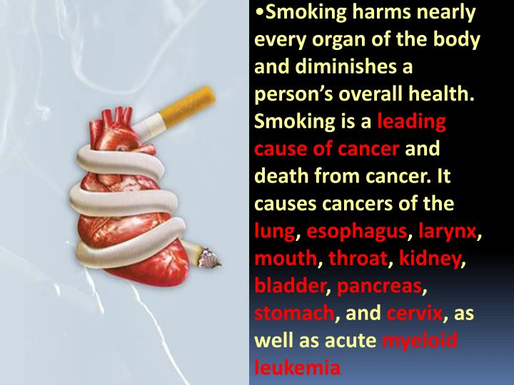 Smoking harms nearly every organ of the body and diminishes a person's overall health. Smoking is a