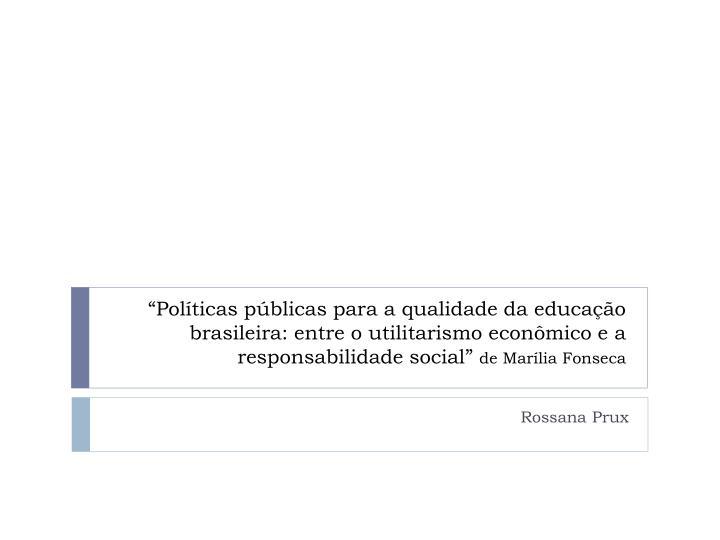 """""""Políticas públicas para a qualidade da educação brasileira: entre o utilitarismo econômico e a responsabilidade social"""""""