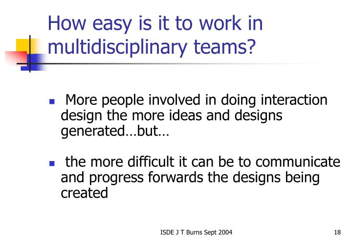 How easy is it to work in multidisciplinary teams?