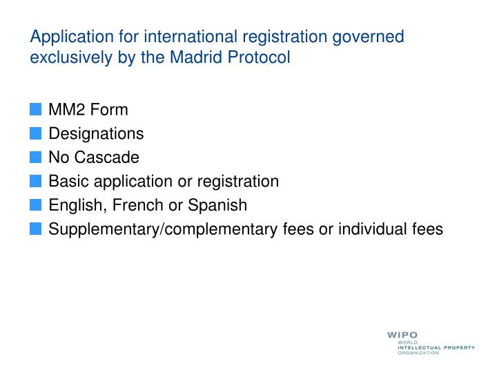 Application for international registration governed exclusively by the Madrid