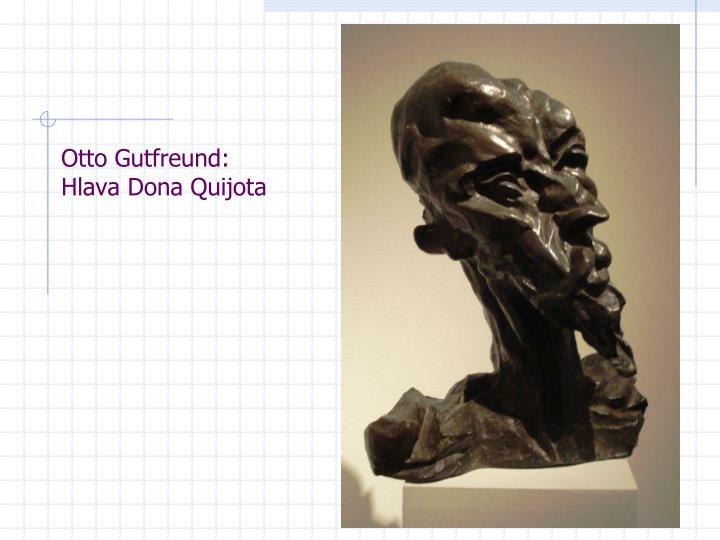 Otto Gutfreund:    Hlava Dona Quijota