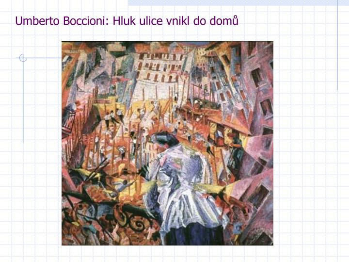 Umberto Boccioni: Hluk ulice vnikl do domů