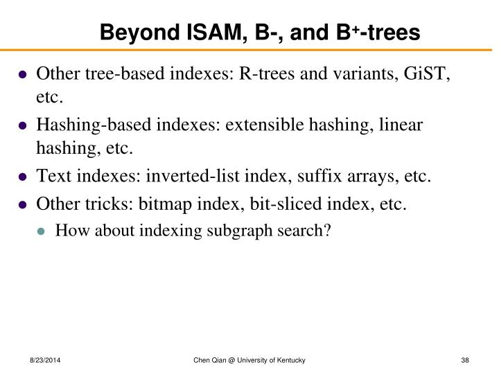 Beyond ISAM, B-, and B