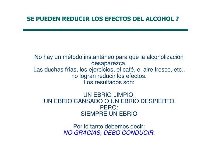 No hay un método instantáneo para que la alcoholización desaparezca.
