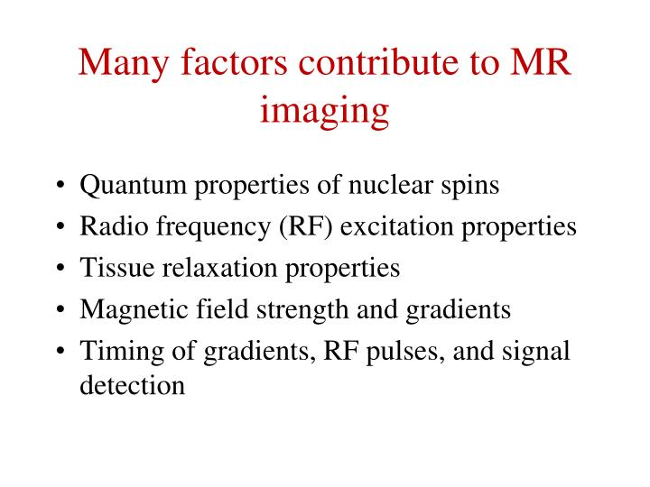 Many factors contribute to MR imaging