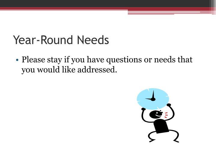 Year-Round Needs