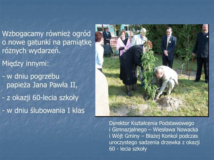 Wzbogacamy również ogród o nowe gatunki na pamiątkę różnych wydarzeń.