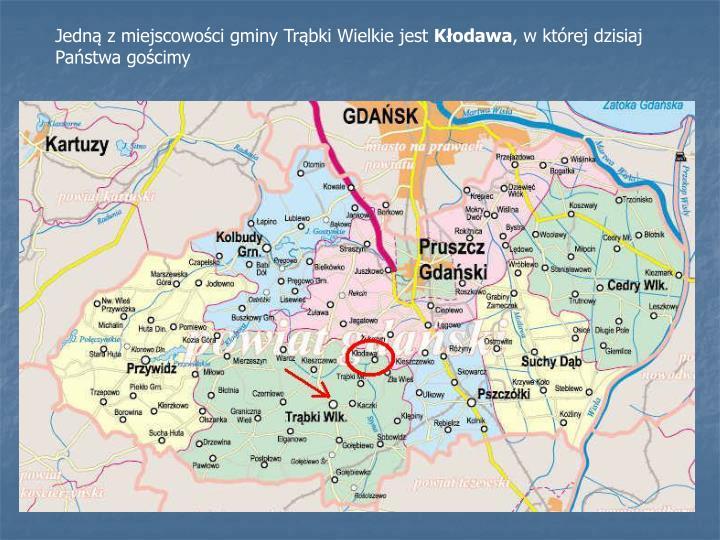 Jedną z miejscowości gminy Trąbki Wielkie jest