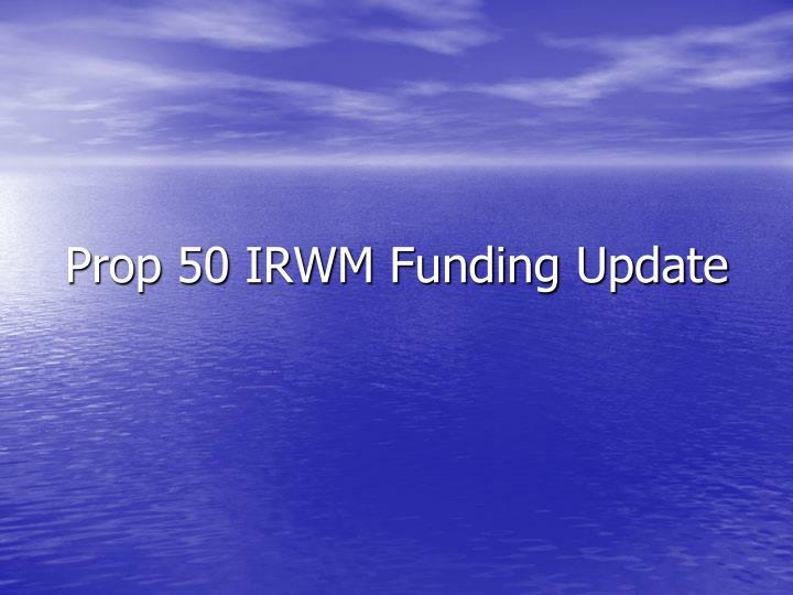 Prop 50 IRWM Funding Update