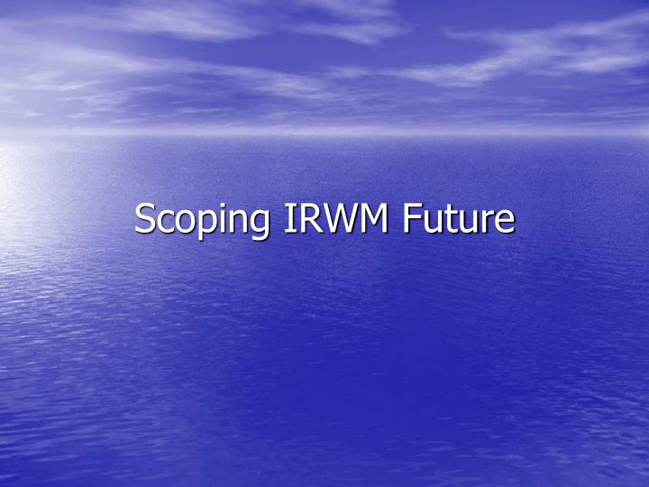 Scoping IRWM Future