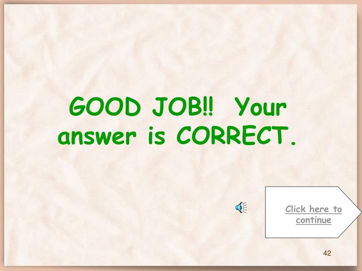 GOOD JOB!!  Your answer is CORRECT.