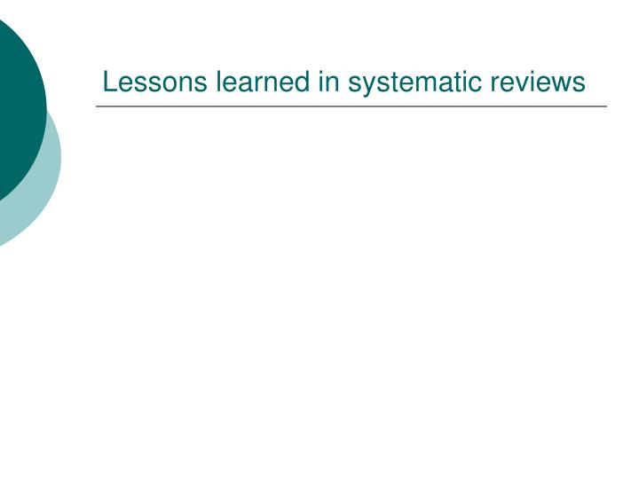 Lessons learned in systematic reviews