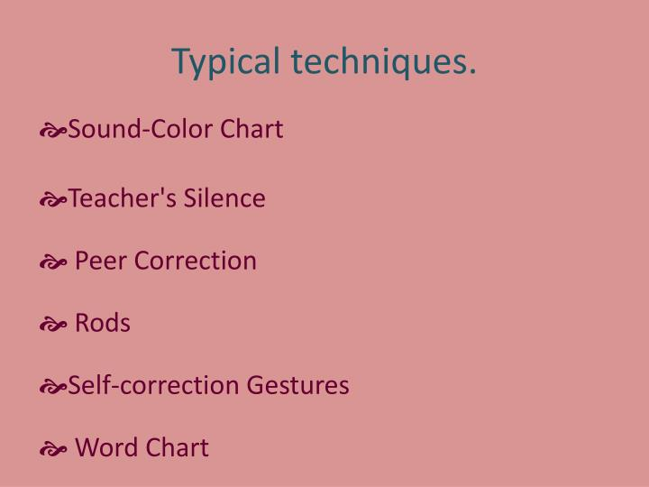 Typical techniques.