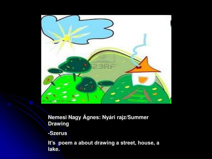 Nemesi Nagy Ágnes: Nyári rajz/Summer Drawing