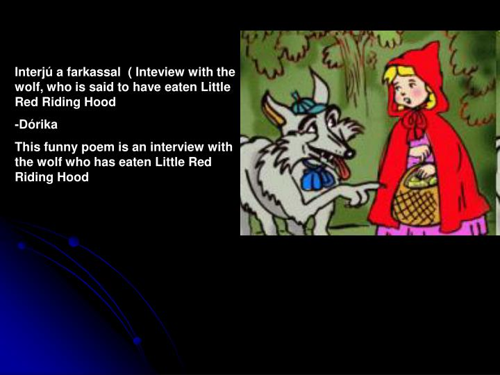 Interjú a farkassal  ( Inteview with the wolf, who is said to have eaten Little Red Riding Hood