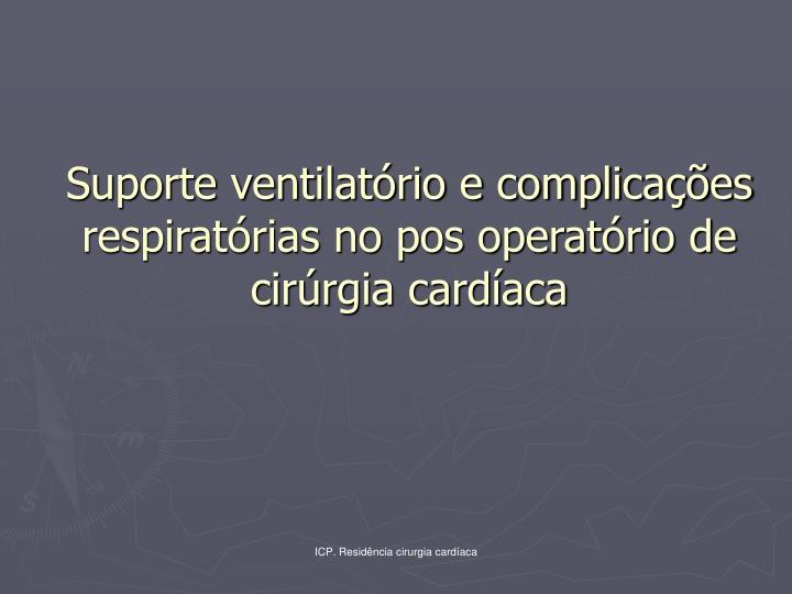 Suporte ventilatório e complicações respiratórias no pos operatório de cirúrgia cardíaca