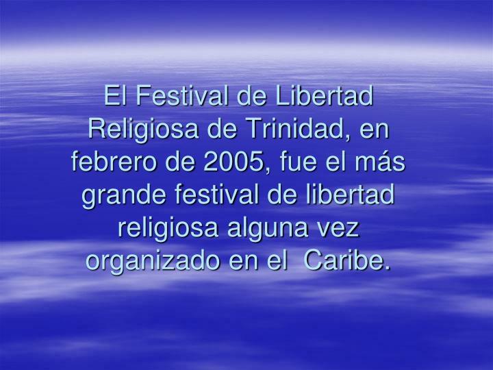 El Festival de Libertad Religiosa de Trinidad, en febrero de 2005, fue el m