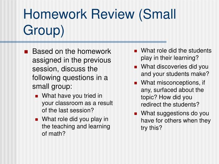 Based on the homework assigned in the previous session, discuss the following questions in a small group: