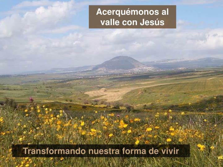 Acerquémonos al valle con Jesús